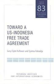 Toward a US-Indonesia Free Trade Agreement by Gary Clyde Hufbauer