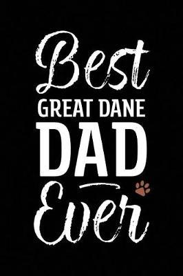 Best Great Dane Dad Ever by Arya Wolfe
