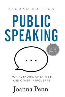 Public Speaking for Authors, Creatives and Other Introverts Large Print by Joanna Penn