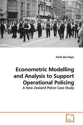 Econometric Modelling and Analysis to Support Operational Policing by Garth den Heyer image
