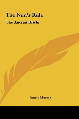 The Nun's Rule the Nun's Rule: The Ancren Riwle the Ancren Riwle by James Morton image