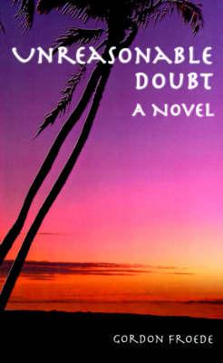 Unreasonable Doubt by Gordon L. Froede