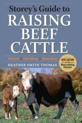 Storey's Guide to Raising Beef Cattle, 3rd Edition by Heather Smith Thomas
