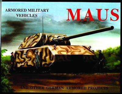 MAUS: And Other German Armored Projects: And Other German Armored Projects by Bracker,Michael Sawodny