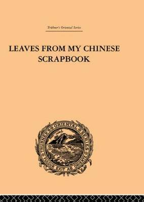 Leaves from My Chinese Scrapbook by Frederic Henry Balfour