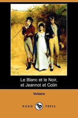 Le Blanc Et Le Noir, Et Jeannot Et Colin (Dodo Press) by Voltaire image