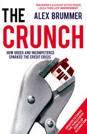 The Crunch: How Greed and Incompetence Sparked the Credit Crisis by Alex Brummer