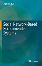Social Network-Based Recommender Systems by Daniel Schall