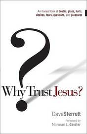 Why Trust Jesus?: An Honest Look at Doubts, Plans, Hurts, Desires, Fears, Questions, and Pleasures by Dave Sterrett image
