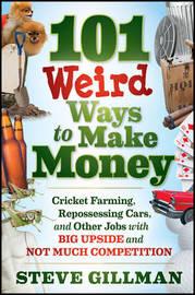 101 Weird Ways to Make Money by Steve Gillman