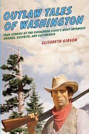 Outlaw Tales of Washington by Elizabeth Gibson