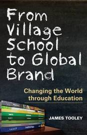 From Village School to Global Brand by James Tooley