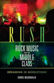 Rush, Rock Music, and the Middle Class by Christopher J. McDonald image
