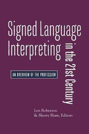 Signed Language Interpreting in the 21st Century - An Overview of the Profession by Len Roberson