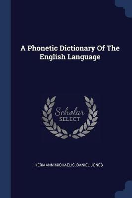 A Phonetic Dictionary of the English Language by Hermann Michaelis