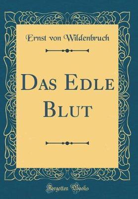 Das Edle Blut (Classic Reprint) by Ernst Von Wildenbruch