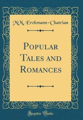 Popular Tales and Romances (Classic Reprint) by MM. Erckmann-Chatrian image