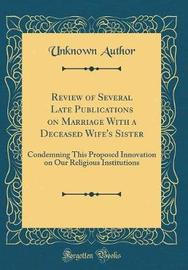 Review of Several Late Publications on Marriage with a Deceased Wife's Sister by Unknown Author image