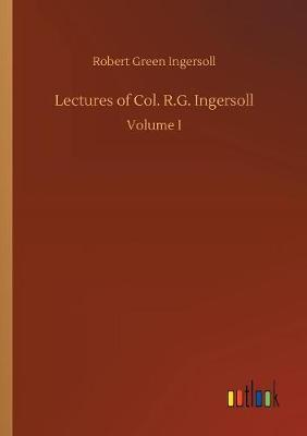 Lectures of Col. R.G. Ingersoll by Robert Green Ingersoll image