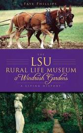 The Lsu Rural Life Museum & Windrush Gardens by Faye Phillips