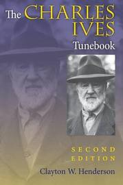 The Charles Ives Tunebook, Second Edition by Clayton W. Henderson