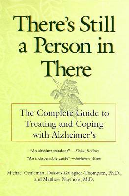 There's Still a Person in There: The Complete Guide to Treating and Coping with Alzheimer'S by Michael Castleman