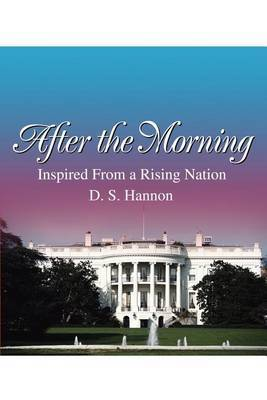 After the Morning: Inspired from a Rising Nation by Debra S. Hannon