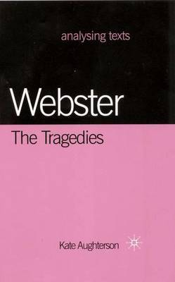 Webster: The Tragedies by Kate Aughterson image