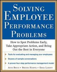 Solving Employee Performance Problems: How to Spot Problems Early, Take Appropriate Action, and Bring Out the Best in Everyone by Anne Bruce