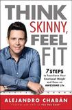 Think Skinny, Feel Fit by Alejandro Chabaan