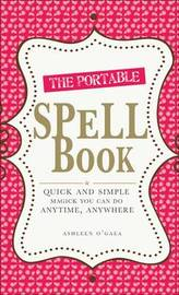 The Portable Spell Book: Quick and Simple Magick You Can Do Anywhere, Anytime by Ashleen O'Gaea image