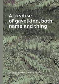 A Treatise of Gavelkind, Both Name and Thing by William Somner