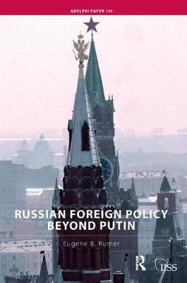 Russian Foreign Policy Beyond Putin by Eugene B Rumer