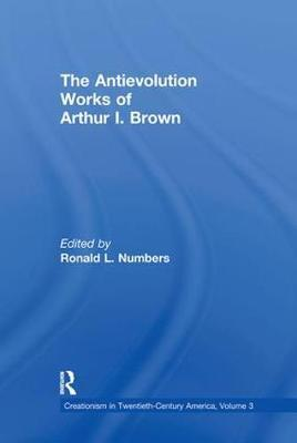 The Antievolution Works of Arthur I. Brown by Ronald L. Numbers