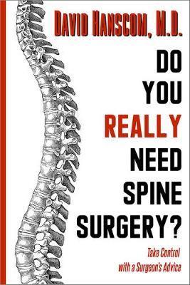 Do You Really Need Spine Surgery? by David Hanscom
