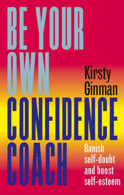 Be Your Own Confidence Coach: Banish Self-doubt and Boost Self-esteem by Kirsty Ginman image