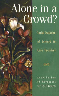 Alone in a Crowd? by Association of Advocates for Care Reform