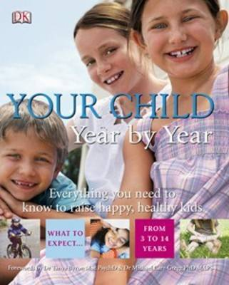 Your Child Year by Year: Everything You Need to Know to Raise Happy, Healthy Kids