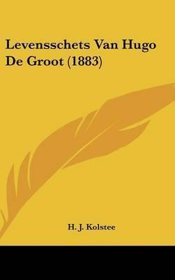 Levensschets Van Hugo de Groot (1883) by H J Kolstee