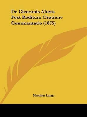 de Ciceronis Altera Post Reditum Oratione Commentatio (1875) by Martinus Lange