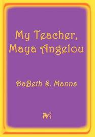 My Teacher, Maya Angelou by DaBeth S. Manns image
