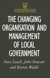 The Changing Organisation and Management of Local Government by Steve Leach