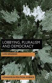 Lobbying, Pluralism and Democracy by L. Graziano