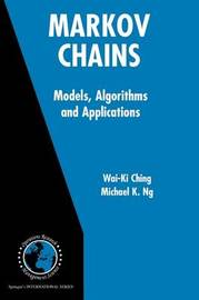 Markov Chains: Models, Algorithms and Applications by Wai Ki Ching