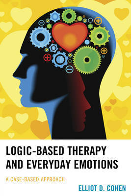 Logic-Based Therapy and Everyday Emotions by Elliot D. Cohen