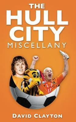 The Hull City Miscellany by David Clayton image
