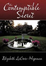 The Contemptible Secret by Elizabeth LaCroix-Wagaman