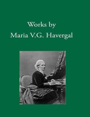 Works by Maria V. G. Havergal by Maria V G Havergal