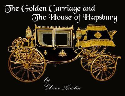 The Golden Carriage and the House of Hapsburg by Gloria a Austin image