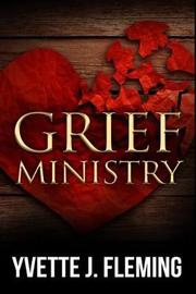 Grief Ministry by Yvette J Fleming